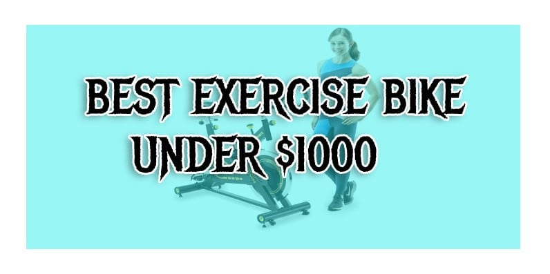 Top 10 Super Best Exercise Bike under $1000 | Selected Picks [July 2020]